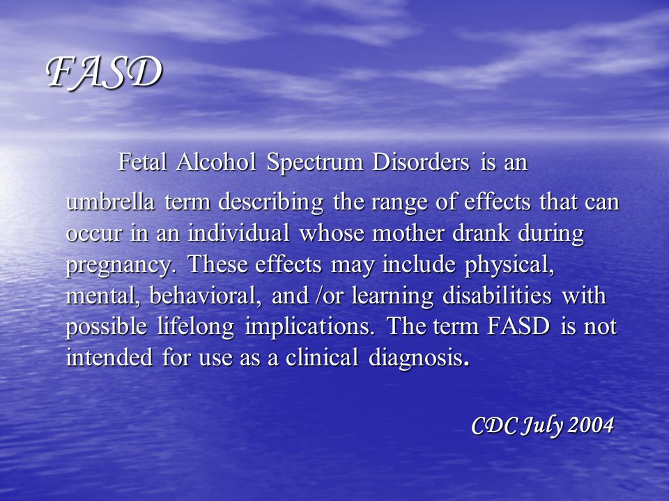 FASD Fetal Alcohol Spectrum Disorders is an