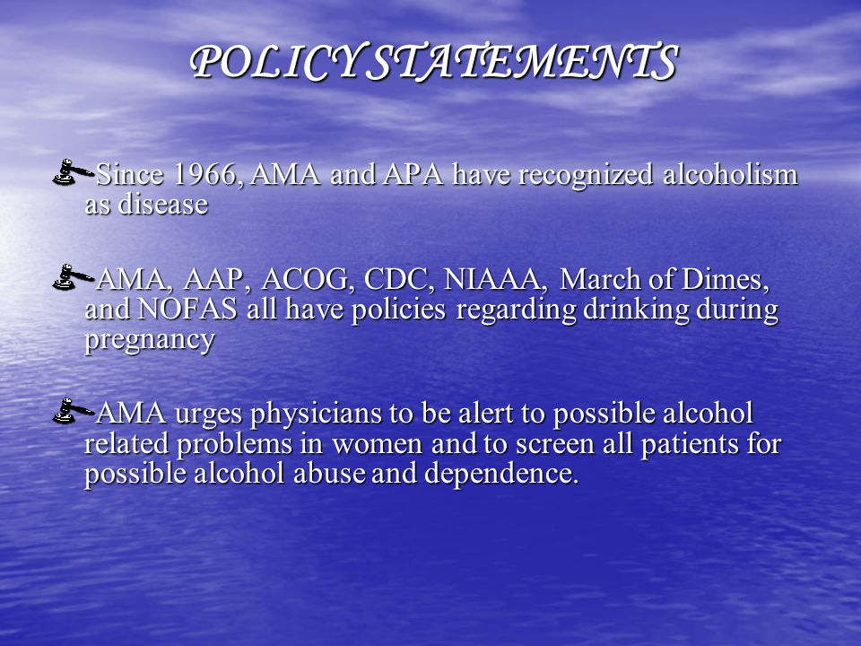 POLICY STATEMENTS Since 1966, AMA and APA have recognized alcoholism as disease.