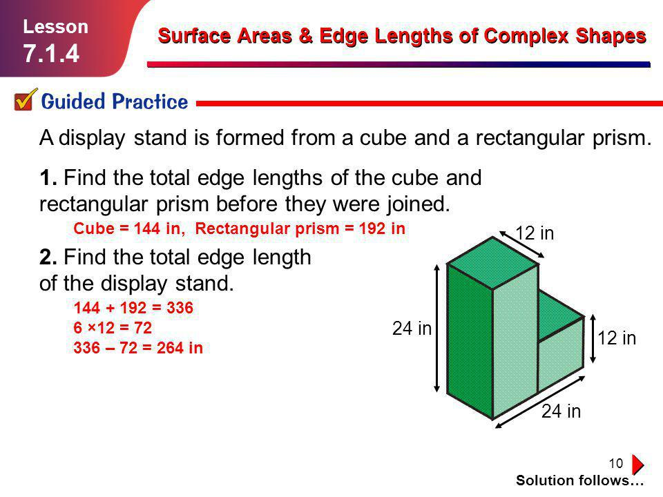 Lesson 7.1.4. Surface Areas & Edge Lengths of Complex Shapes. Guided Practice. A display stand is formed from a cube and a rectangular prism.