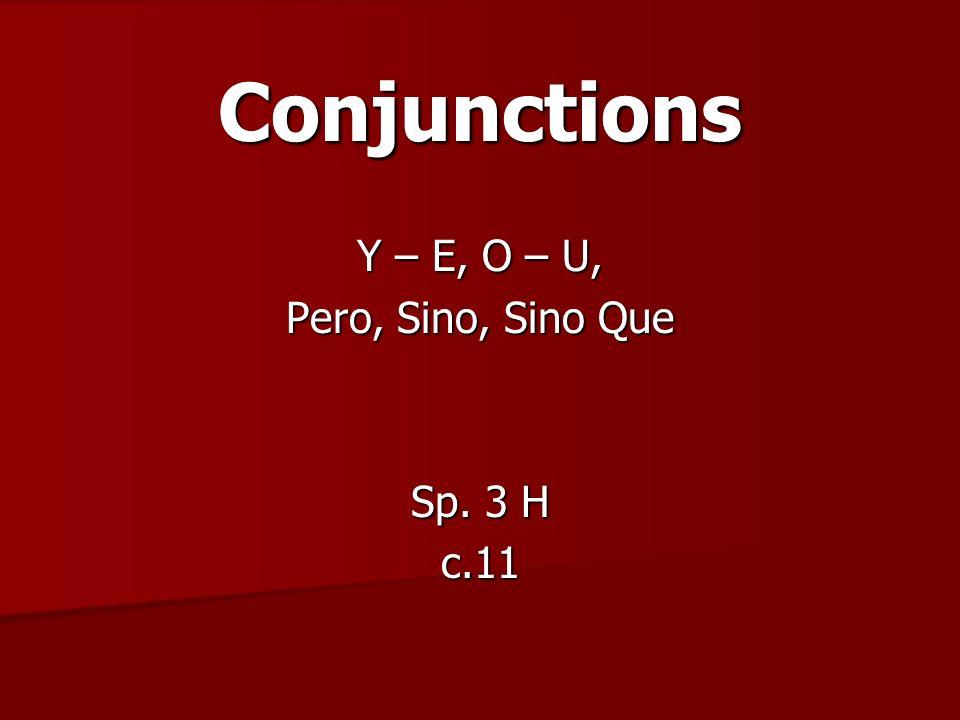 Conjunctions Y – E, O – U, Pero, Sino, Sino Que Sp. 3 H c.11