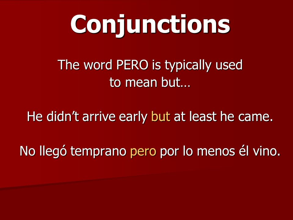 Conjunctions The word PERO is typically used to mean but…