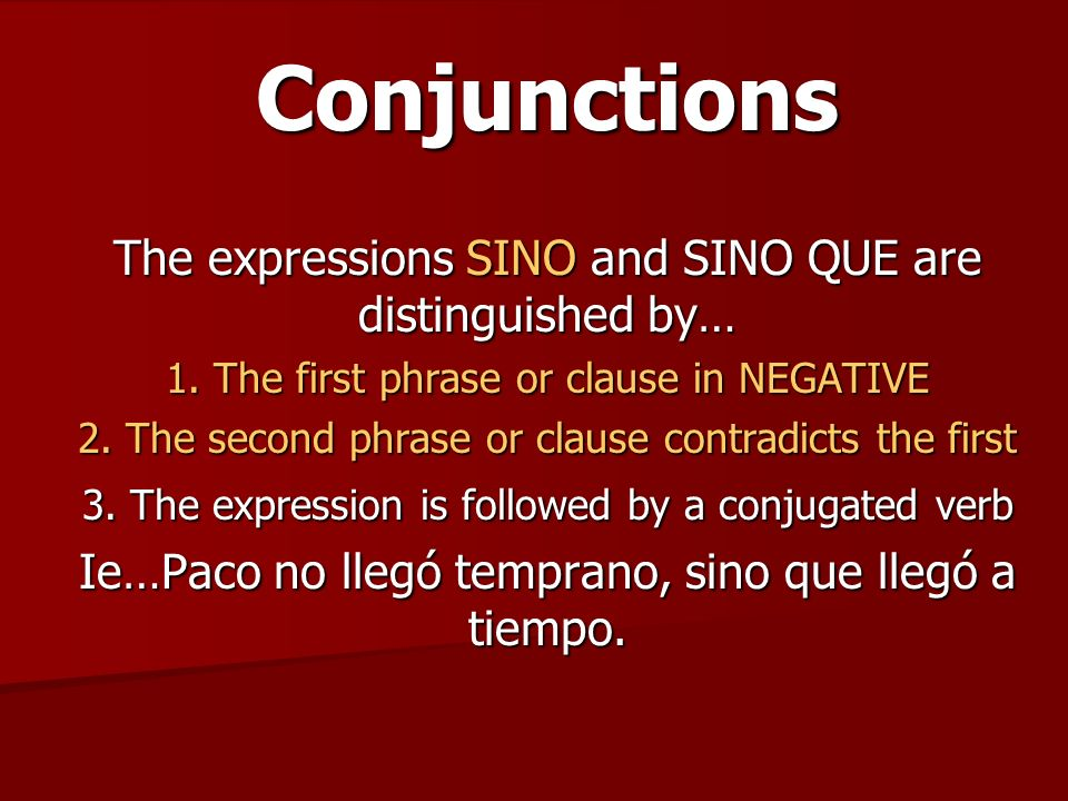 Conjunctions The expressions SINO and SINO QUE are distinguished by…