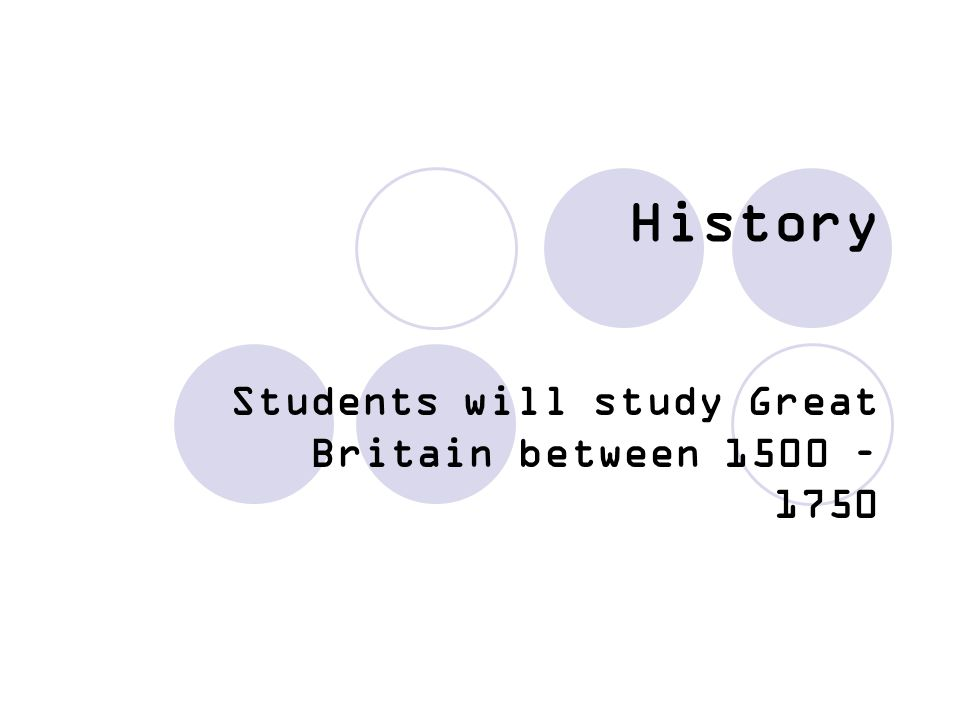 Students will study Great Britain between 1500 – 1750