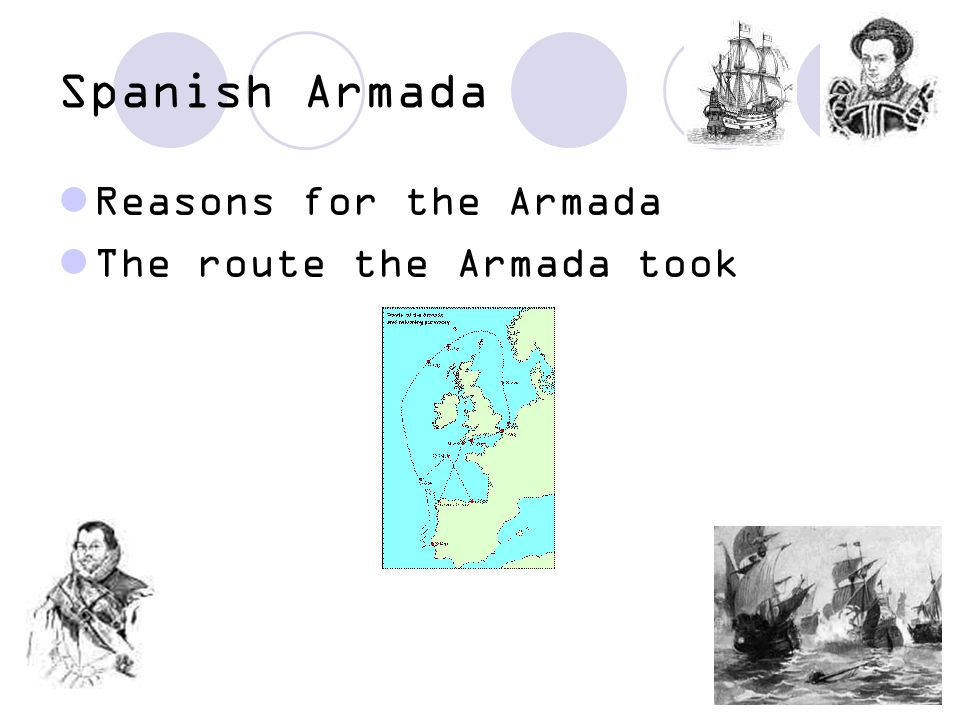 Spanish Armada Reasons for the Armada The route the Armada took