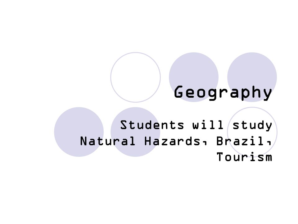 Students will study Natural Hazards, Brazil, Tourism