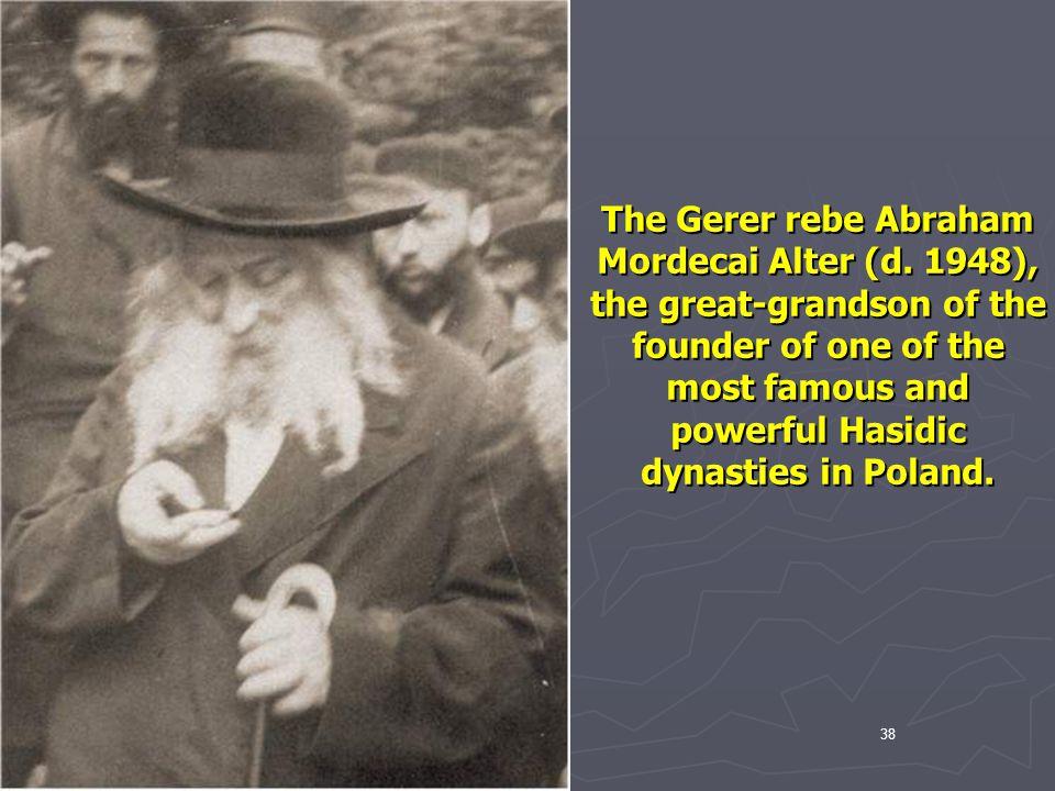 The Gerer rebe Abraham Mordecai Alter (d. 1948),