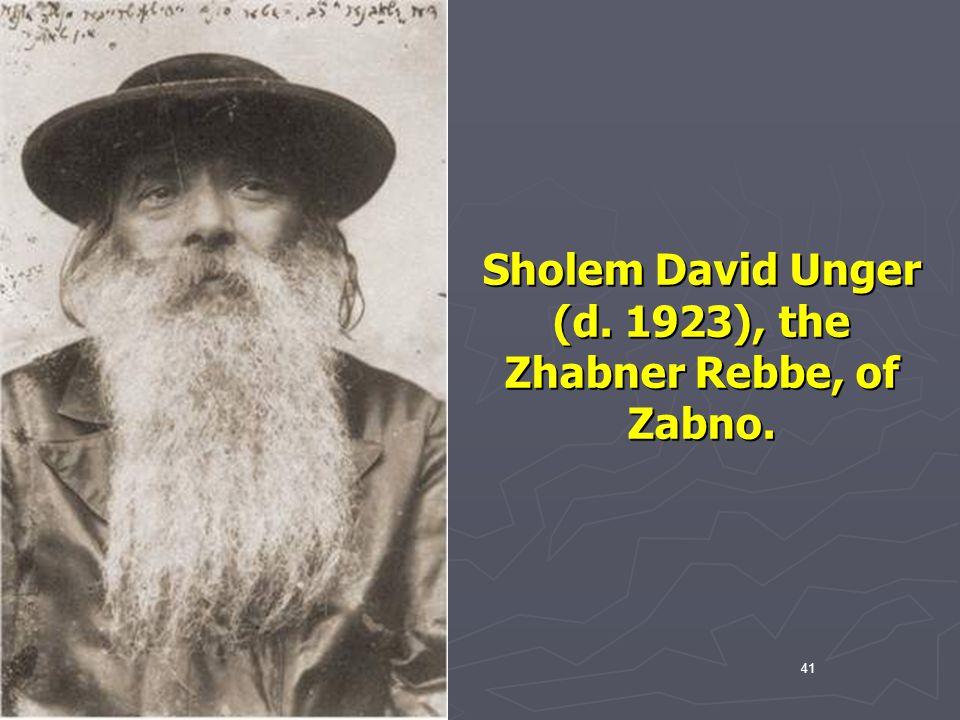 Sholem David Unger (d. 1923), the Zhabner Rebbe, of Zabno.