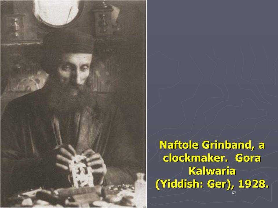 Naftole Grinband, a clockmaker. Gora Kalwaria