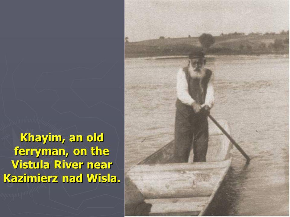 Khayim, an old ferryman, on the Vistula River near Kazimierz nad Wisla.