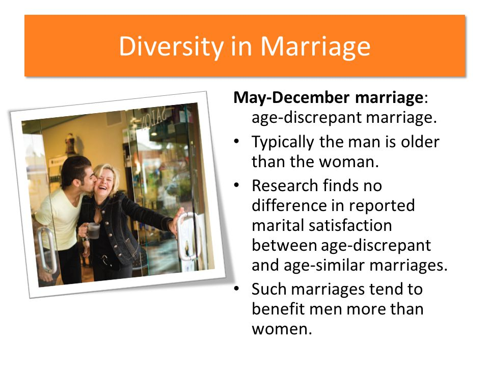 Diversity in Marriage May-December marriage: age-discrepant marriage.