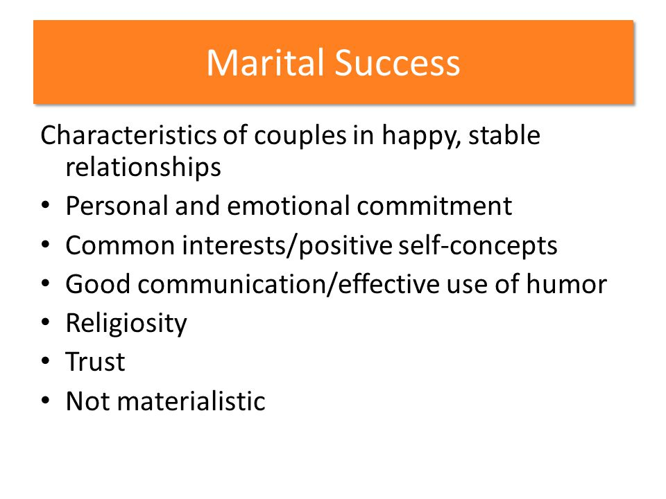 Marital Success Characteristics of couples in happy, stable relationships. Personal and emotional commitment.