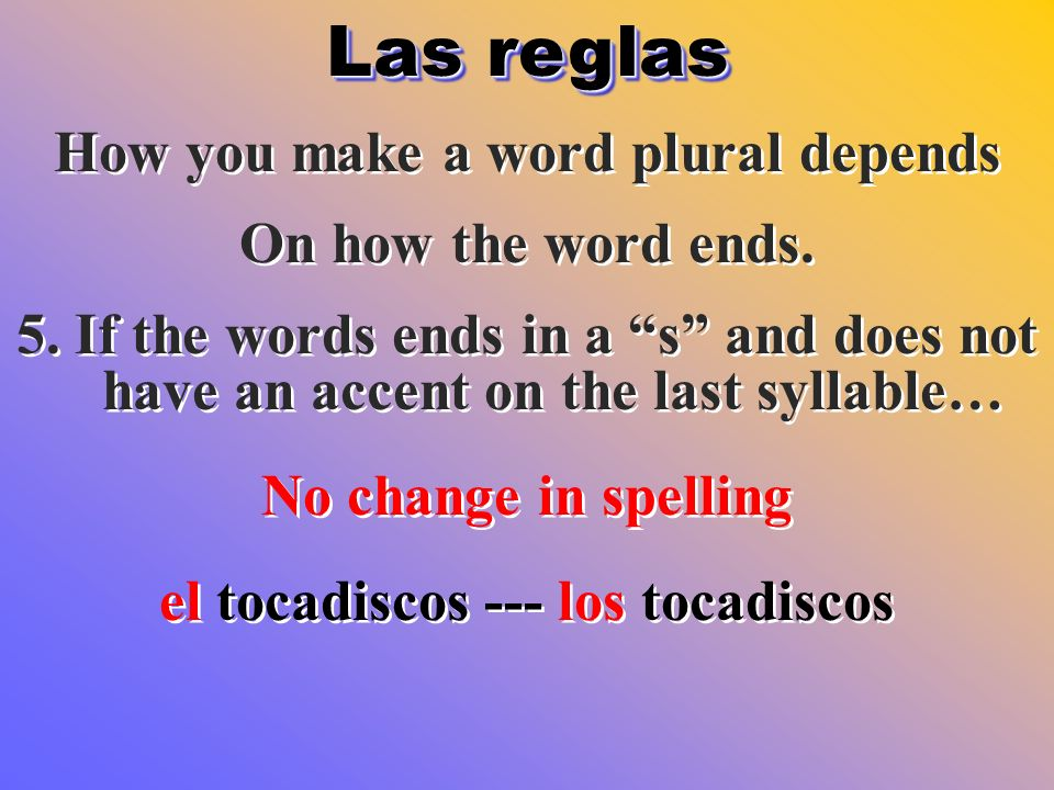 How you make a word plural depends el tocadiscos --- los tocadiscos