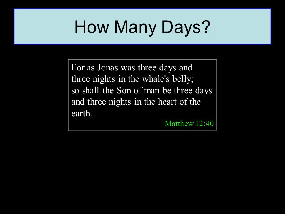 How Many Days For as Jonas was three days and three nights in the whale s belly;
