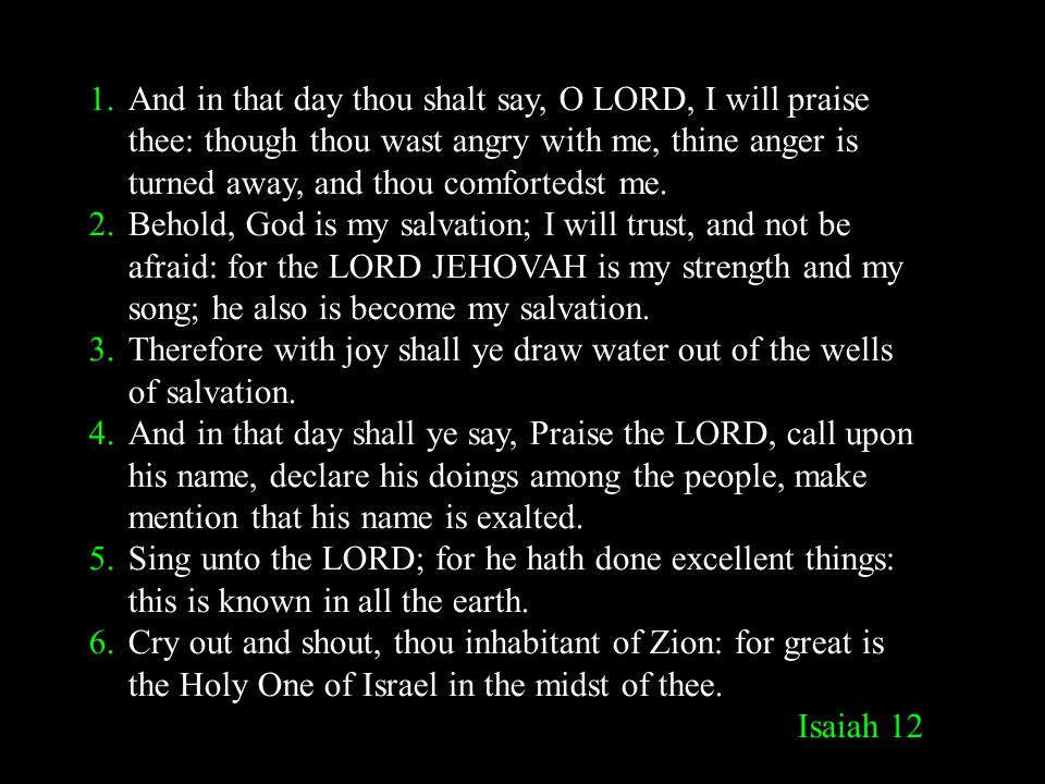 And in that day thou shalt say, O LORD, I will praise thee: though thou wast angry with me, thine anger is turned away, and thou comfortedst me.