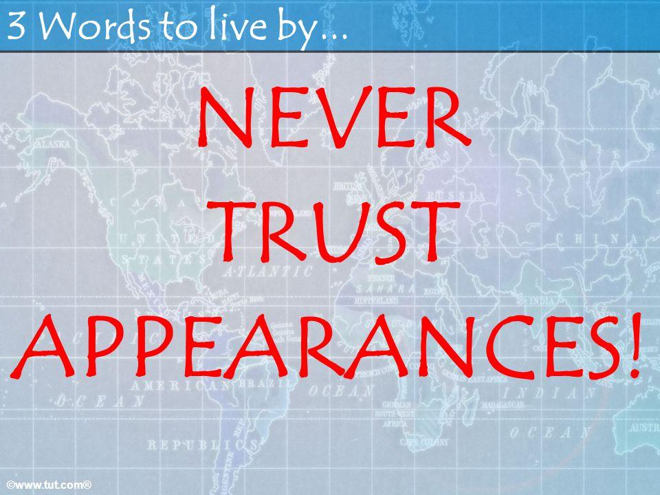 NEVER TRUST APPEARANCES!