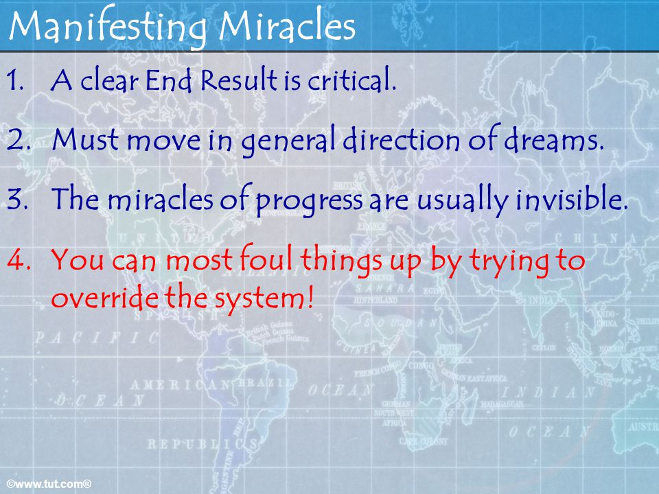 Manifesting Miracles Must move in general direction of dreams.