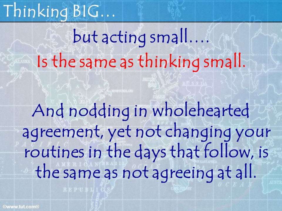 Is the same as thinking small.