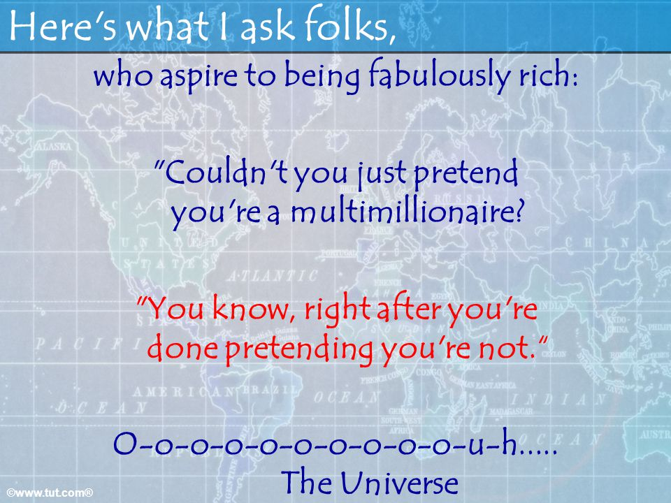 Here s what I ask folks, who aspire to being fabulously rich: