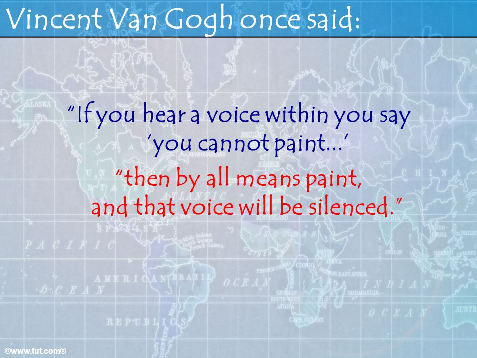 Vincent Van Gogh once said: