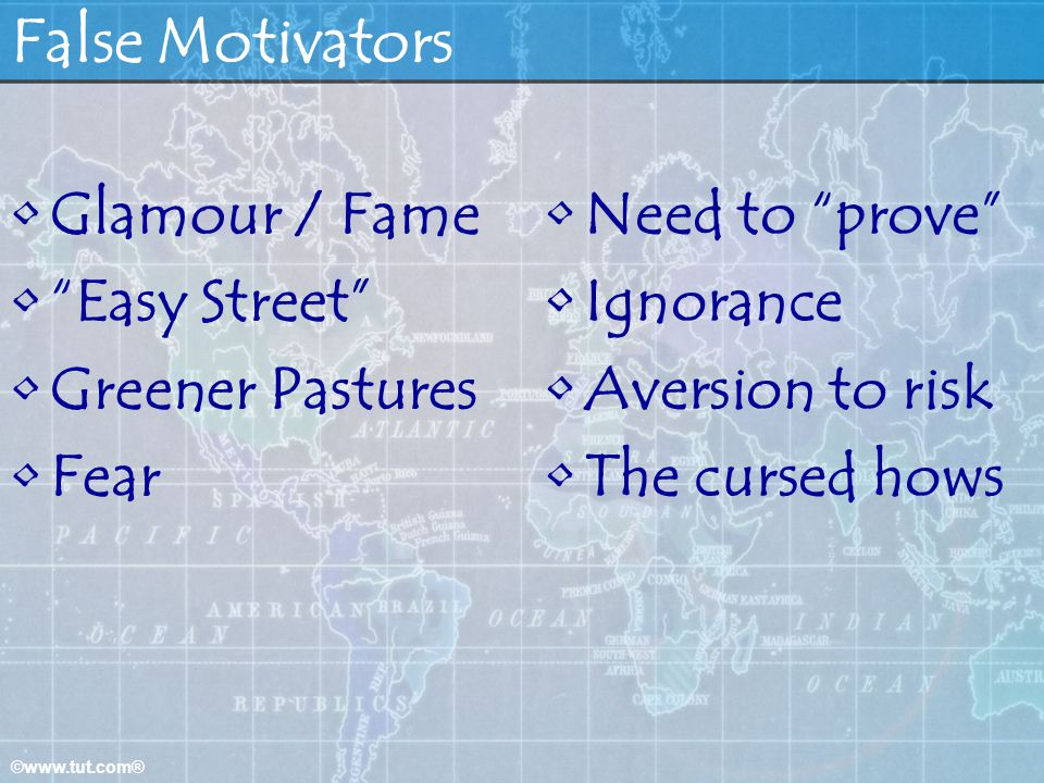 False Motivators Glamour / Fame Easy Street Greener Pastures Fear