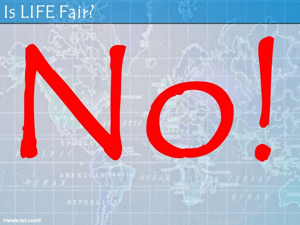Is LIFE Fair No! ©www.tut.com®