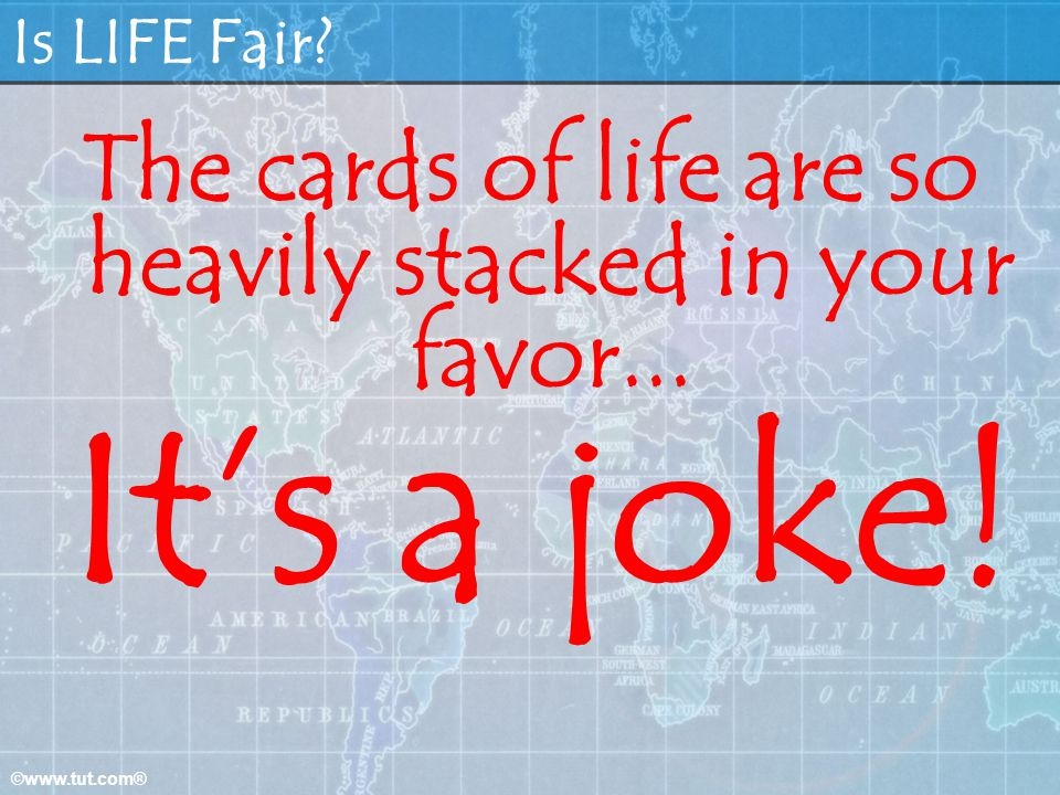 The cards of life are so heavily stacked in your favor...