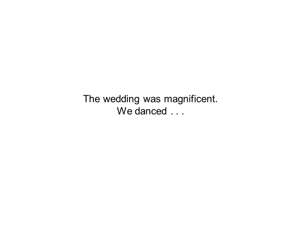 The wedding was magnificent. We danced . . .