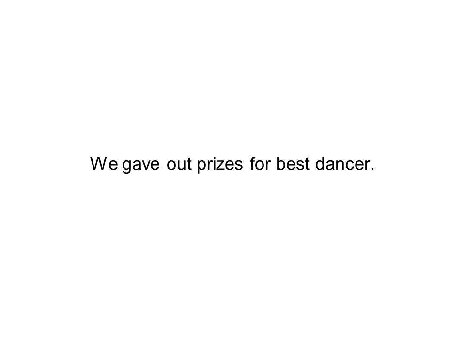 We gave out prizes for best dancer.