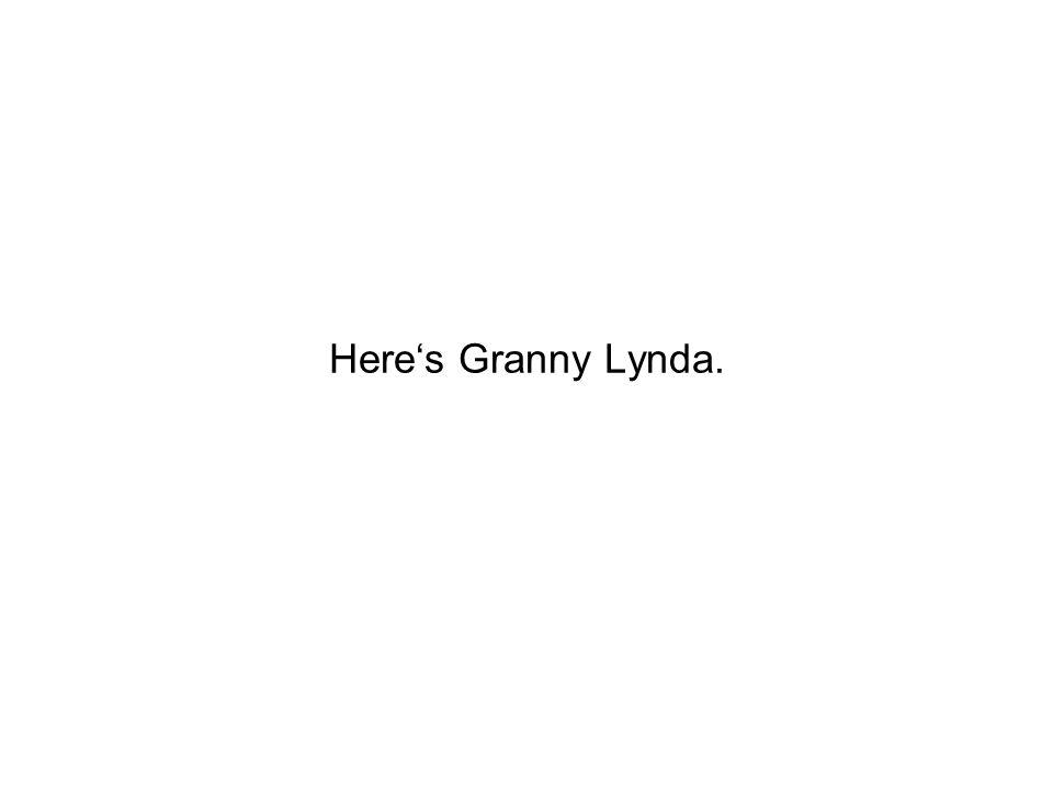 Here's Granny Lynda.