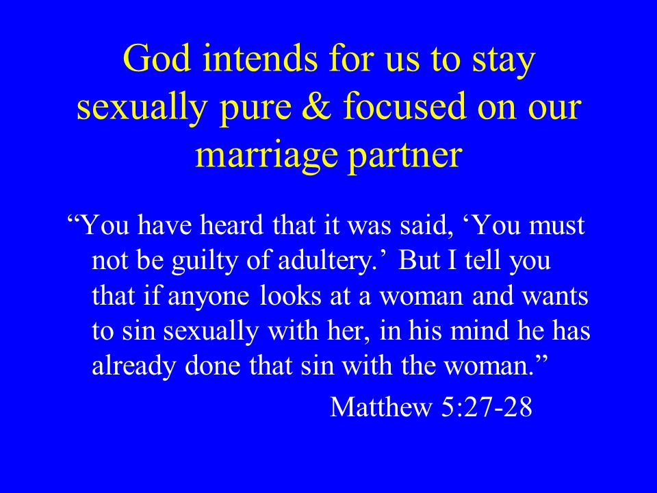 God intends for us to stay sexually pure & focused on our marriage partner
