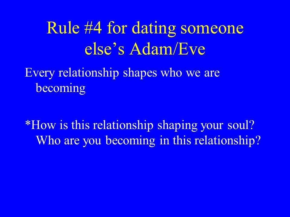 Rule #4 for dating someone else's Adam/Eve