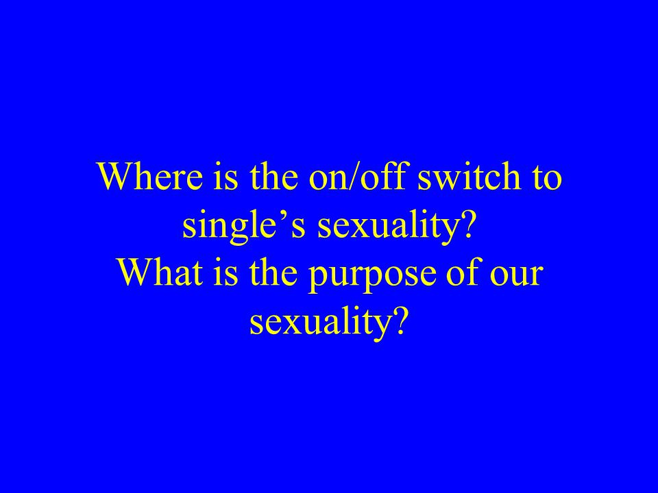 Where is the on/off switch to single's sexuality