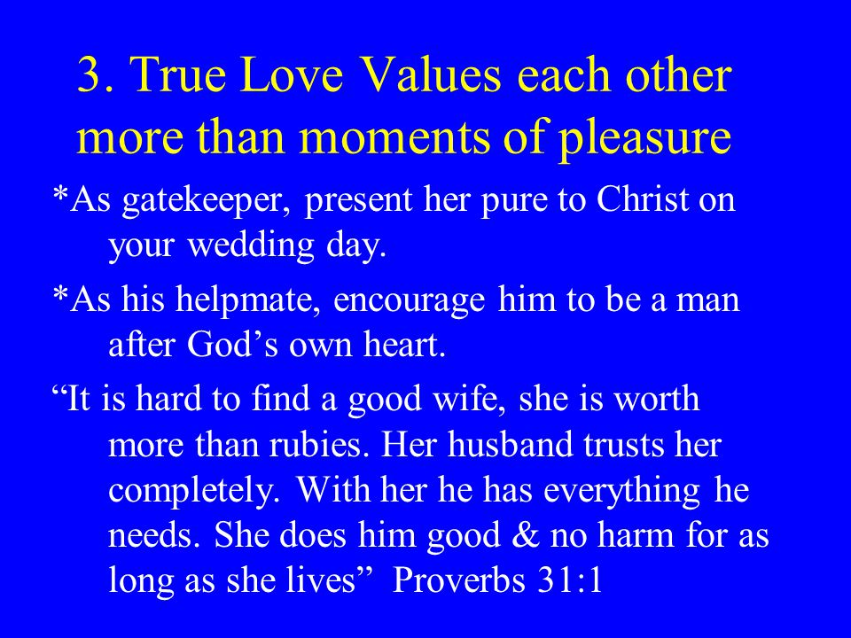 3. True Love Values each other more than moments of pleasure