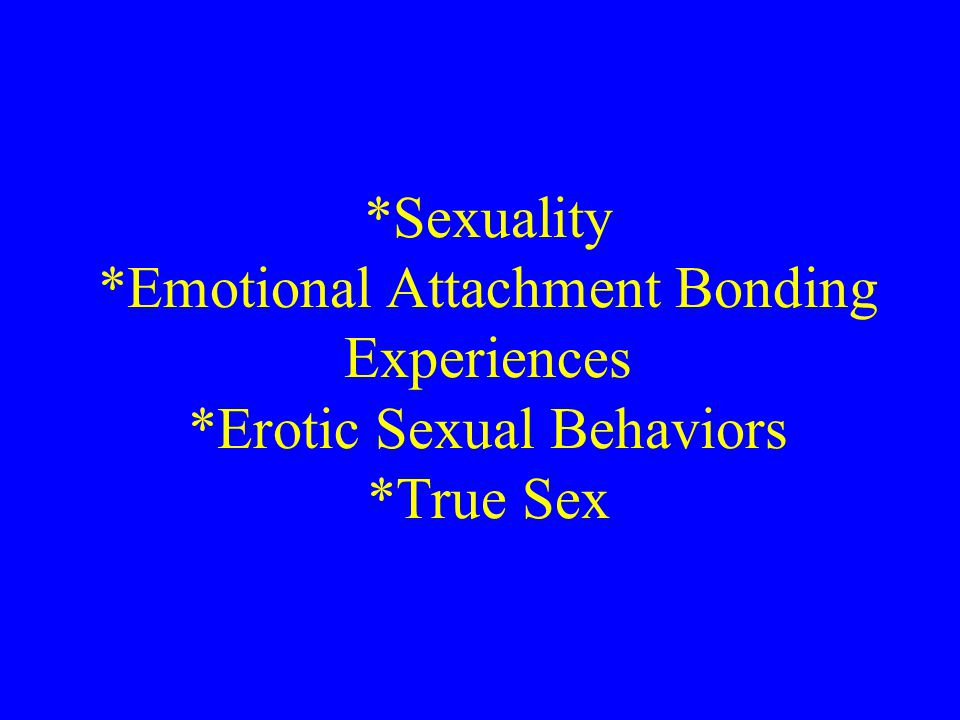 Sexuality. Emotional Attachment Bonding Experiences