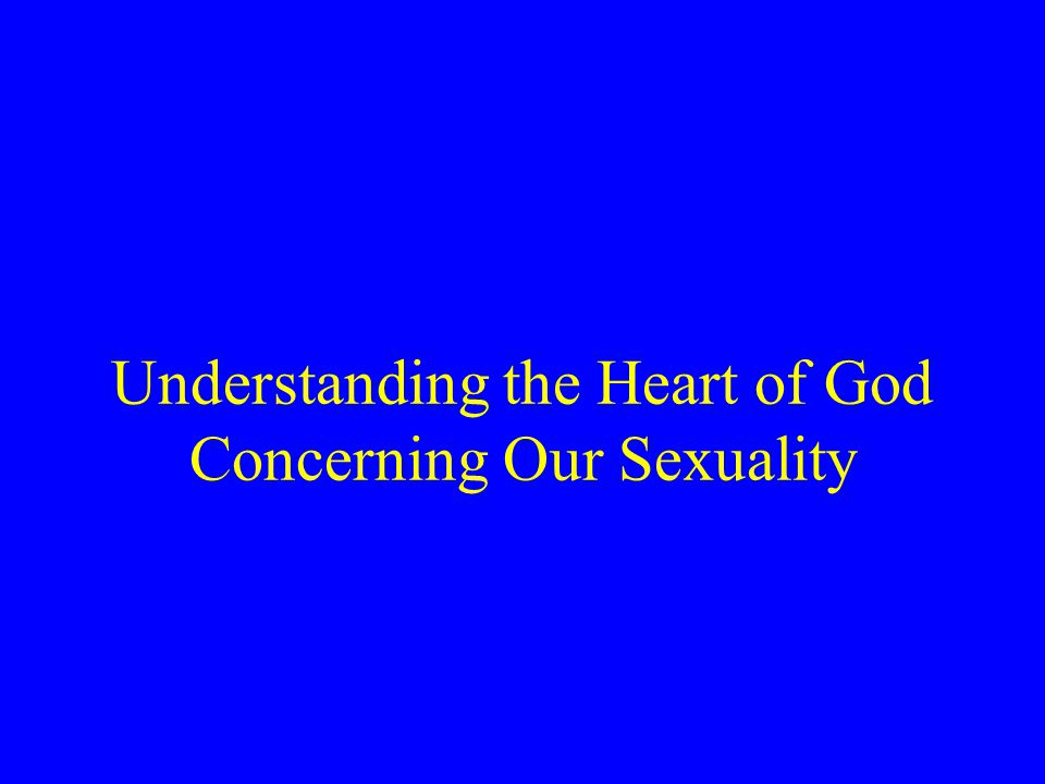 Understanding the Heart of God Concerning Our Sexuality