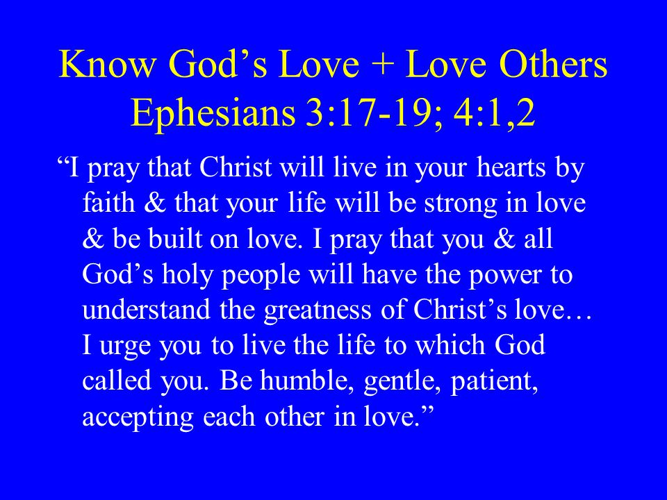 Know God's Love + Love Others Ephesians 3:17-19; 4:1,2