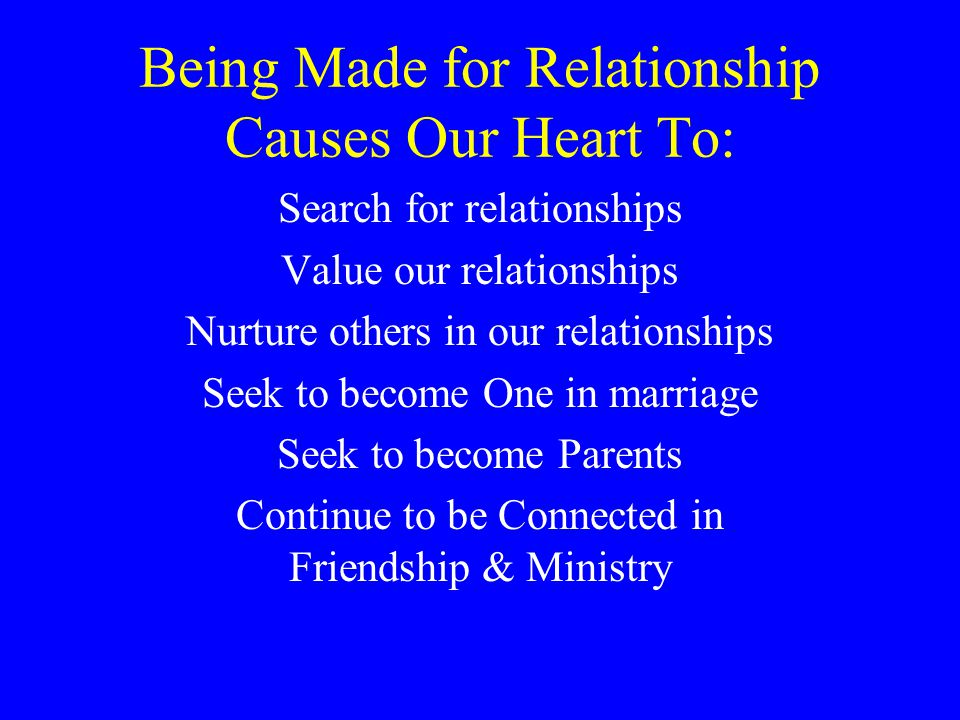 Being Made for Relationship Causes Our Heart To: