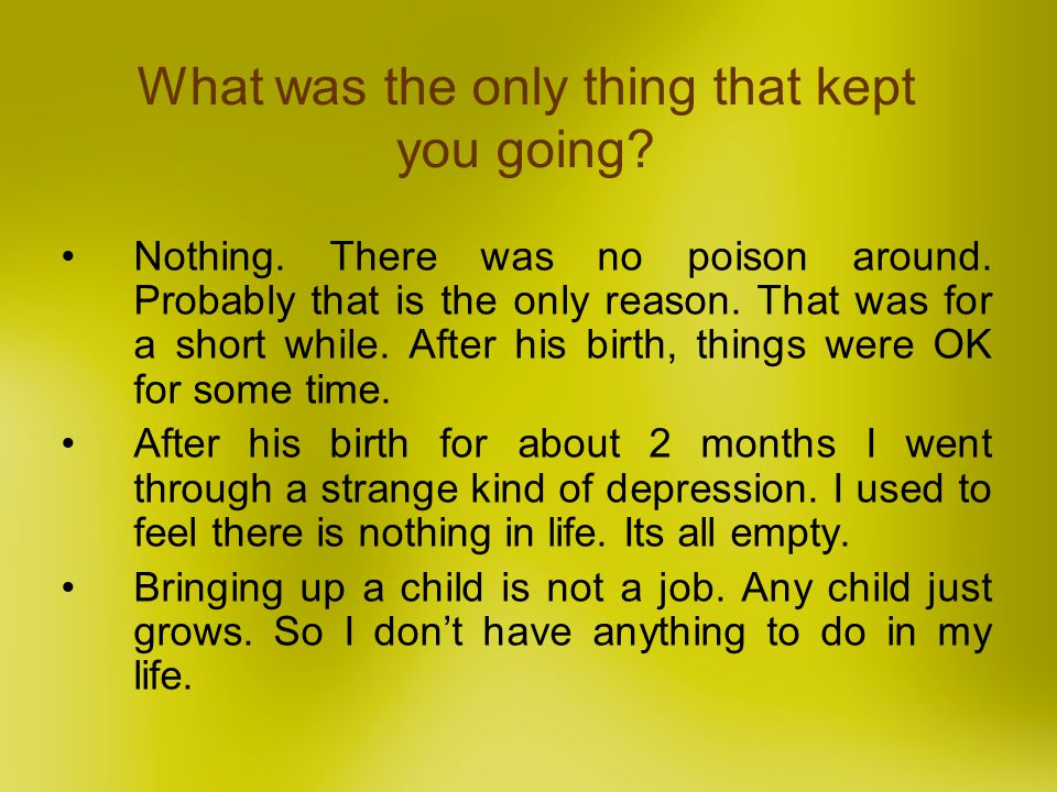 What was the only thing that kept you going