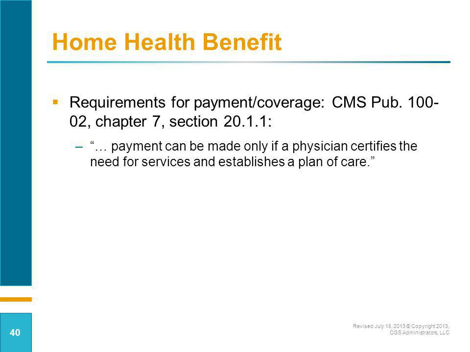 Home Health Benefit Requirements for payment/coverage: CMS Pub. 100- 02, chapter 7, section 20.1.1: