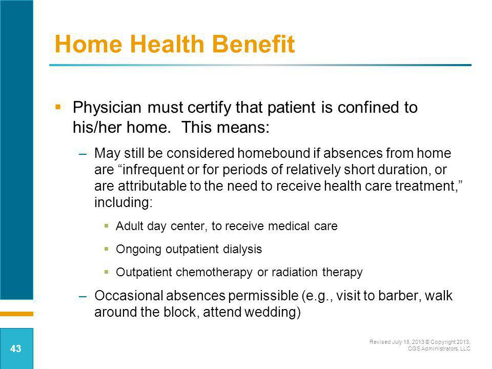 Home Health Benefit Physician must certify that patient is confined to his/her home. This means: