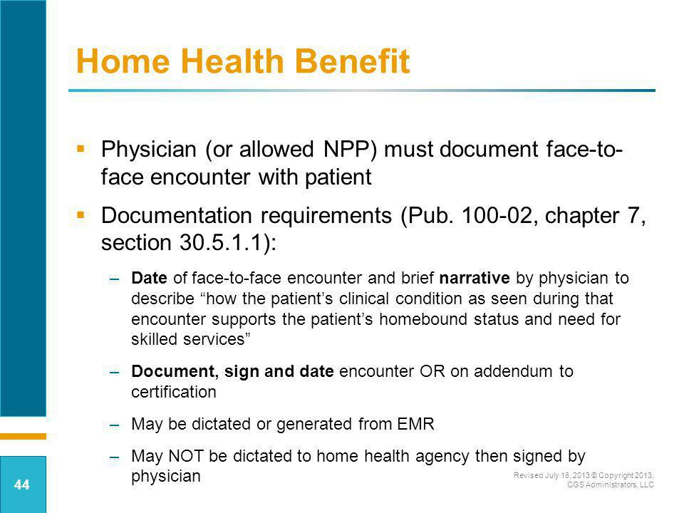 Home Health Benefit Physician (or allowed NPP) must document face-to- face encounter with patient.