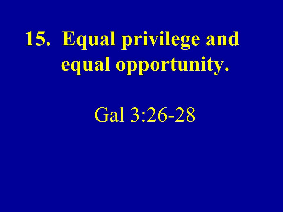 15. Equal privilege and equal opportunity. Gal 3:26-28