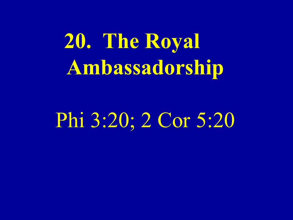 The Royal Ambassadorship Phi 3:20; 2 Cor 5:20