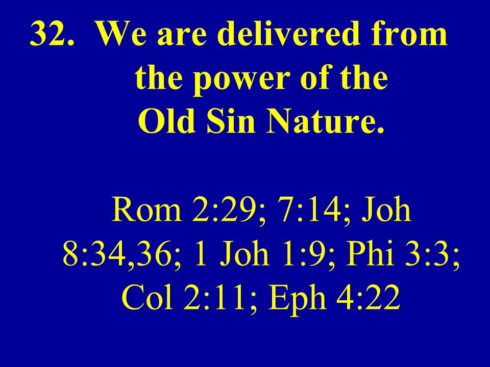 32. We are delivered from the power of the Old Sin Nature
