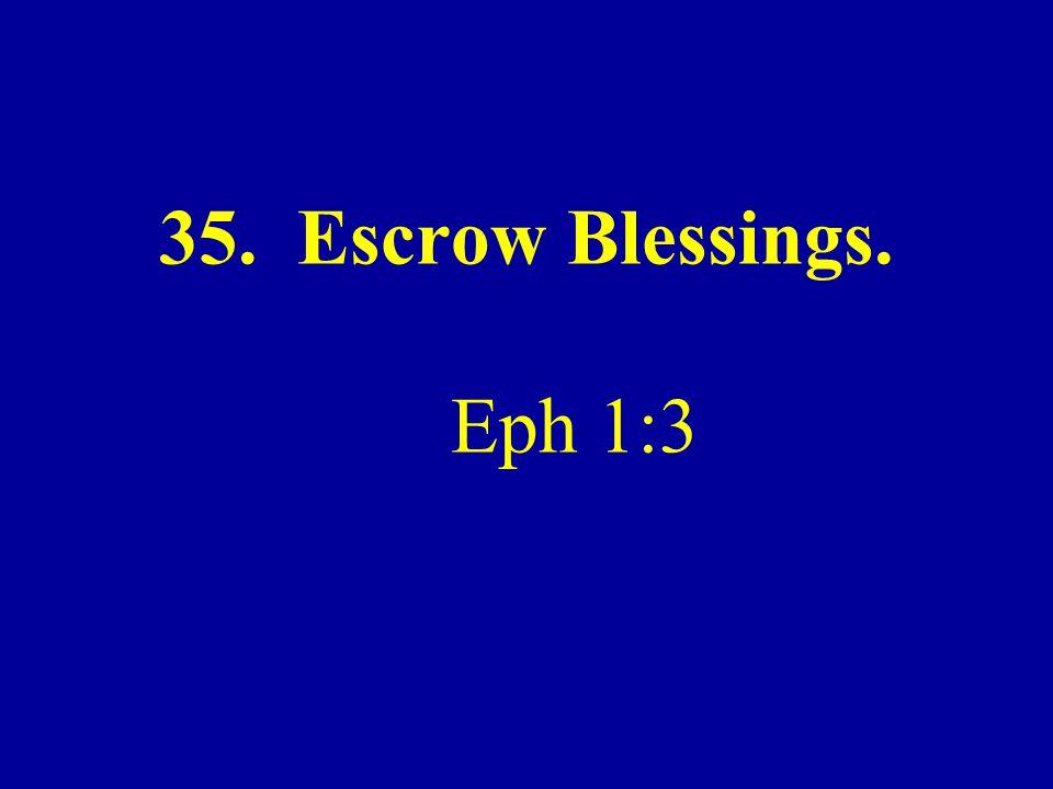 35. Escrow Blessings. Eph 1:3
