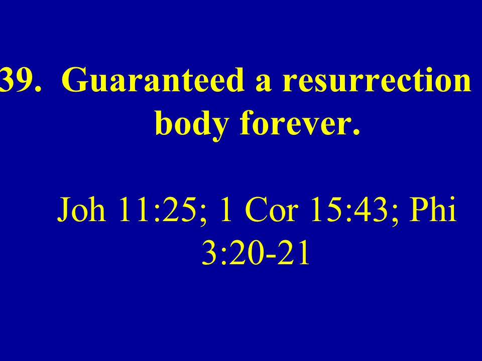 39. Guaranteed a resurrection body forever