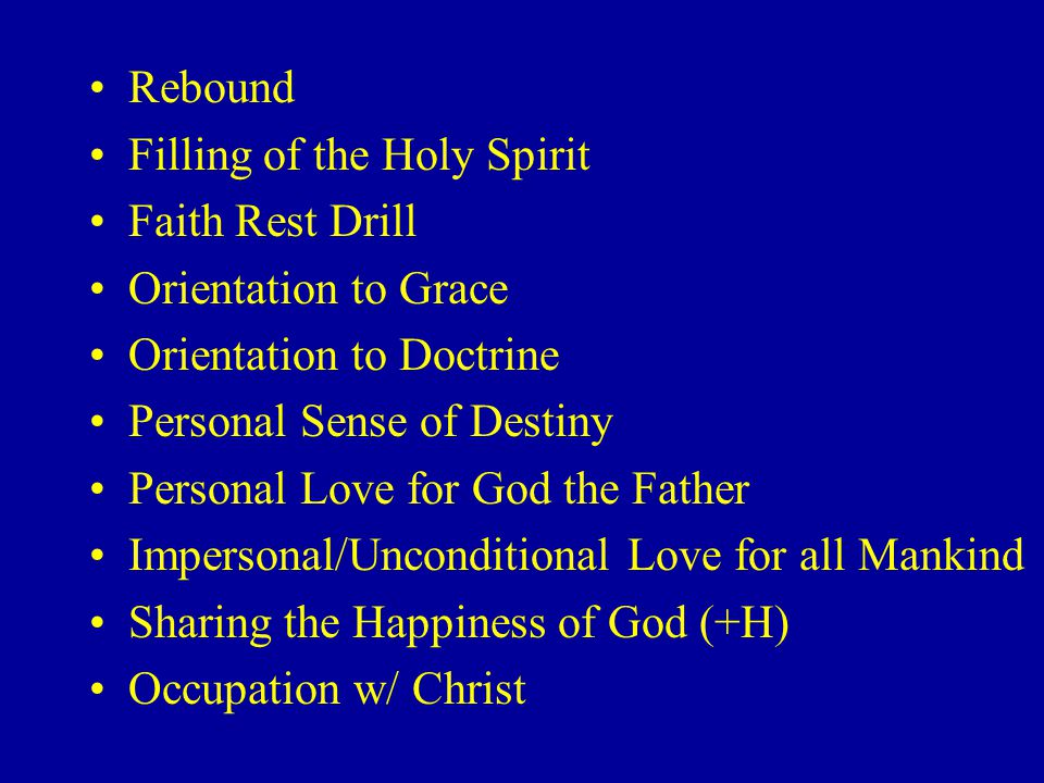 Rebound Filling of the Holy Spirit. Faith Rest Drill. Orientation to Grace. Orientation to Doctrine.