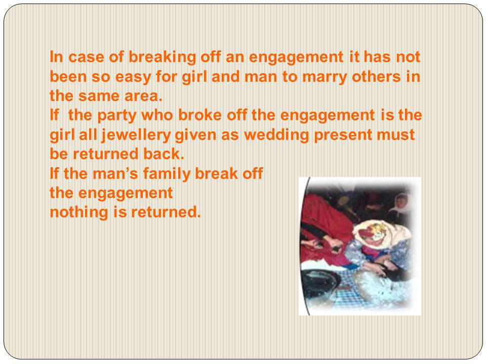 In case of breaking off an engagement it has not been so easy for girl and man to marry others in the same area.
