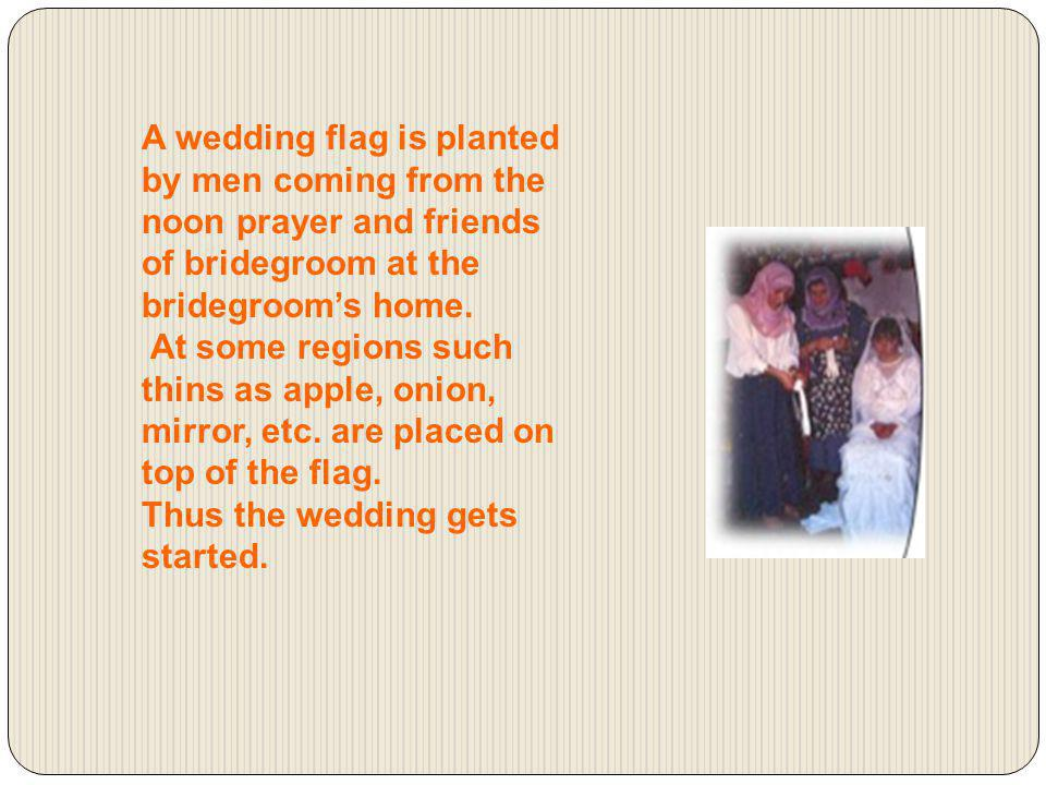 A wedding flag is planted by men coming from the noon prayer and friends of bridegroom at the bridegroom's home.