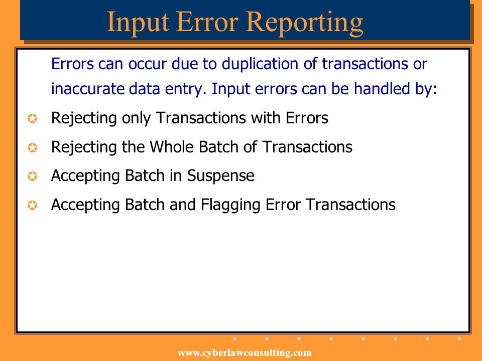 Input Error Reporting Errors can occur due to duplication of transactions or inaccurate data entry. Input errors can be handled by: